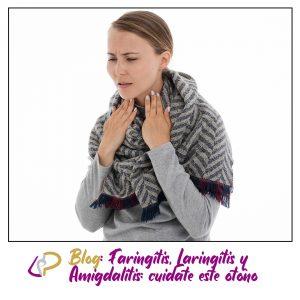 Faringitis, Laringitis y Amigdalitis: cuídate este otoño.